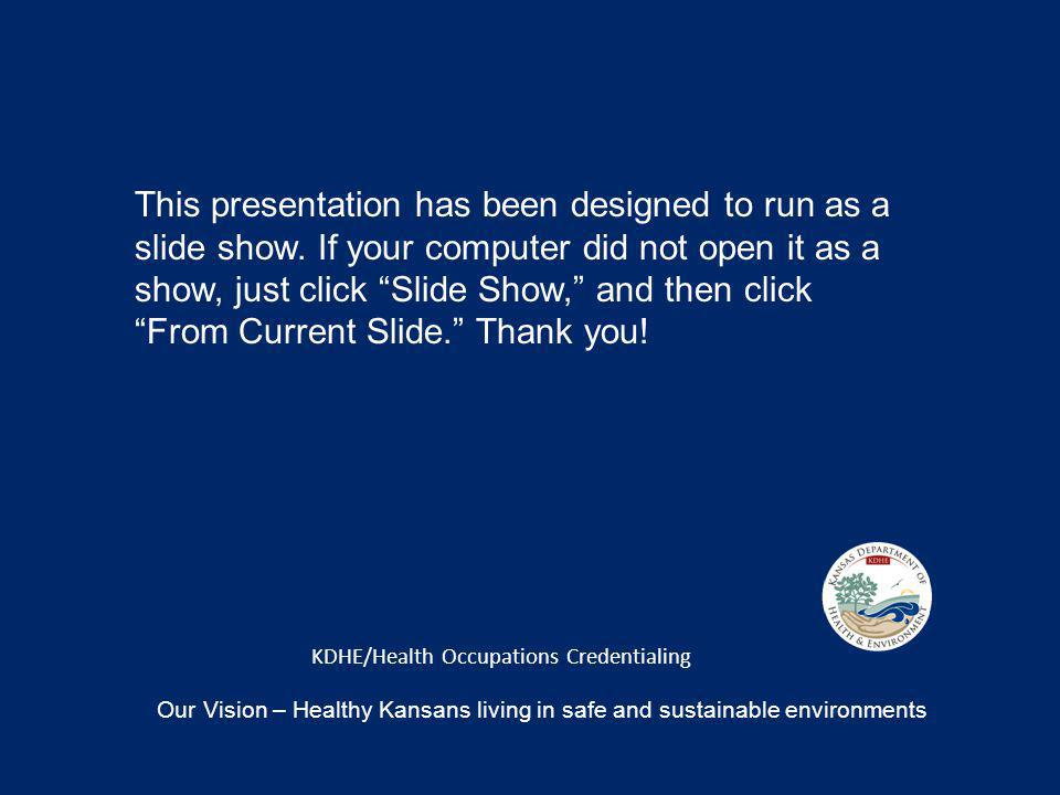 KDHE/Health Occupations Credentialing This presentation has been designed to run as a slide show.