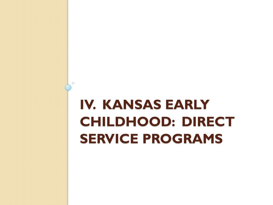 IV. KANSAS EARLY CHILDHOOD: DIRECT SERVICE PROGRAMS