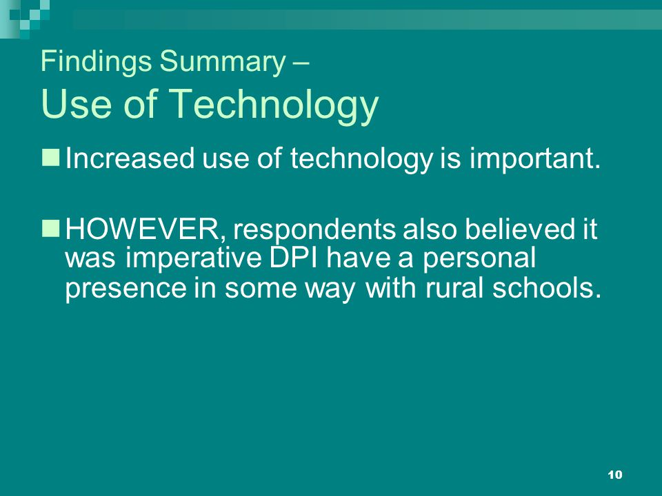 10 Findings Summary – Use of Technology Increased use of technology is important.