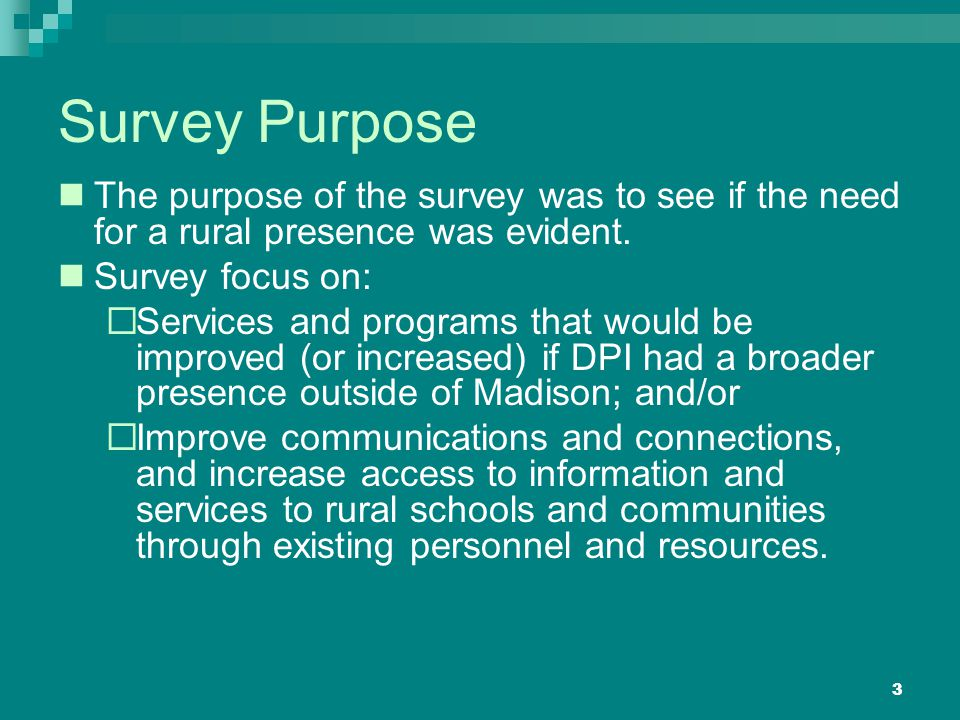 3 Survey Purpose The purpose of the survey was to see if the need for a rural presence was evident.