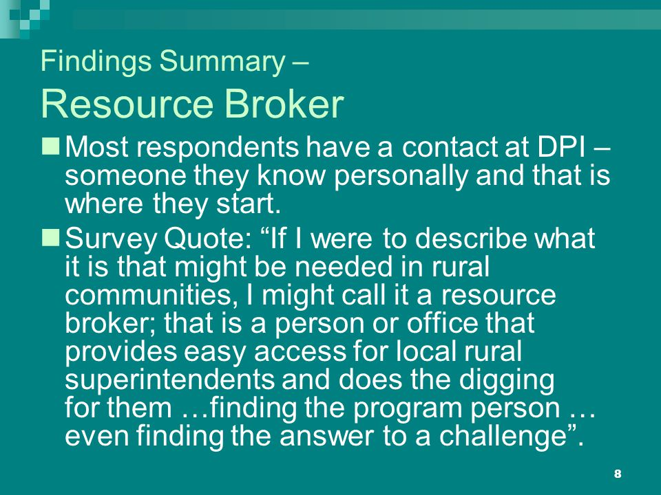 8 Findings Summary – Resource Broker Most respondents have a contact at DPI – someone they know personally and that is where they start.