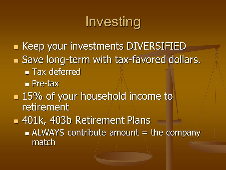 Investing Keep your investments DIVERSIFIED Keep your investments DIVERSIFIED Save long-term with tax-favored dollars.