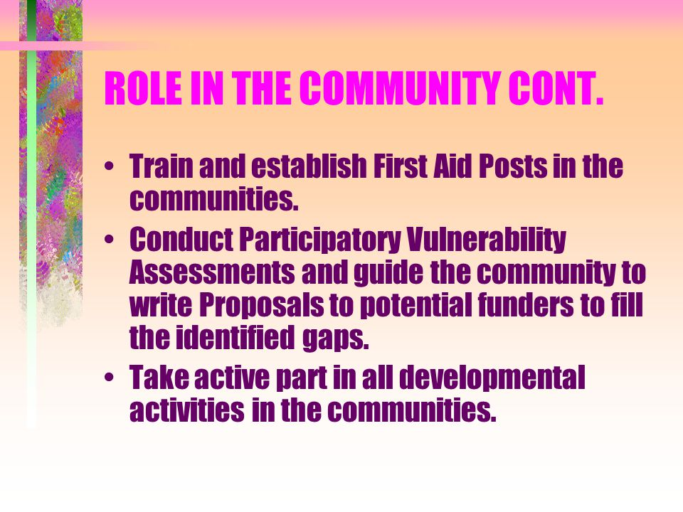 ROLE IN THE COMMUNITY CONT. Train and establish First Aid Posts in the communities.