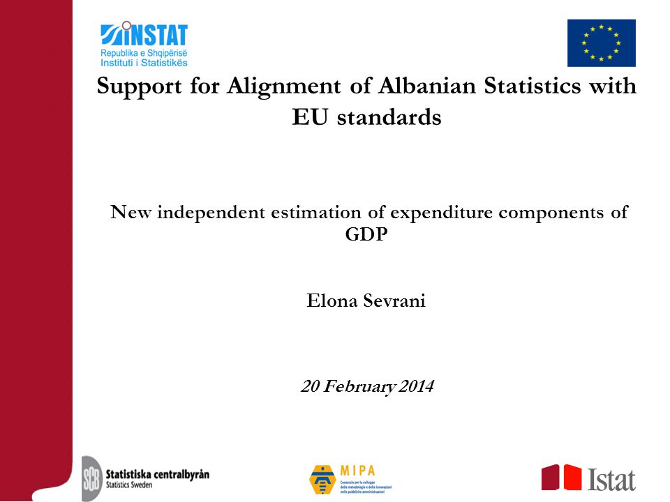 New independent estimation of expenditure components of GDP Elona Sevrani 20 February 2014 Support for Alignment of Albanian Statistics with EU standards