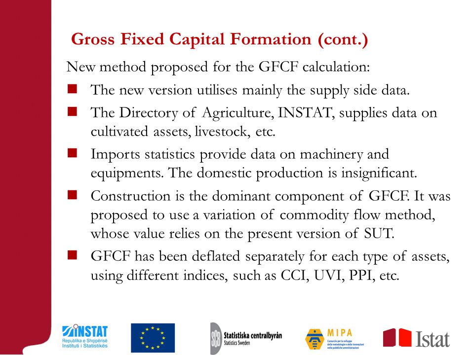 Gross Fixed Capital Formation (cont.) New method proposed for the GFCF calculation: The new version utilises mainly the supply side data.