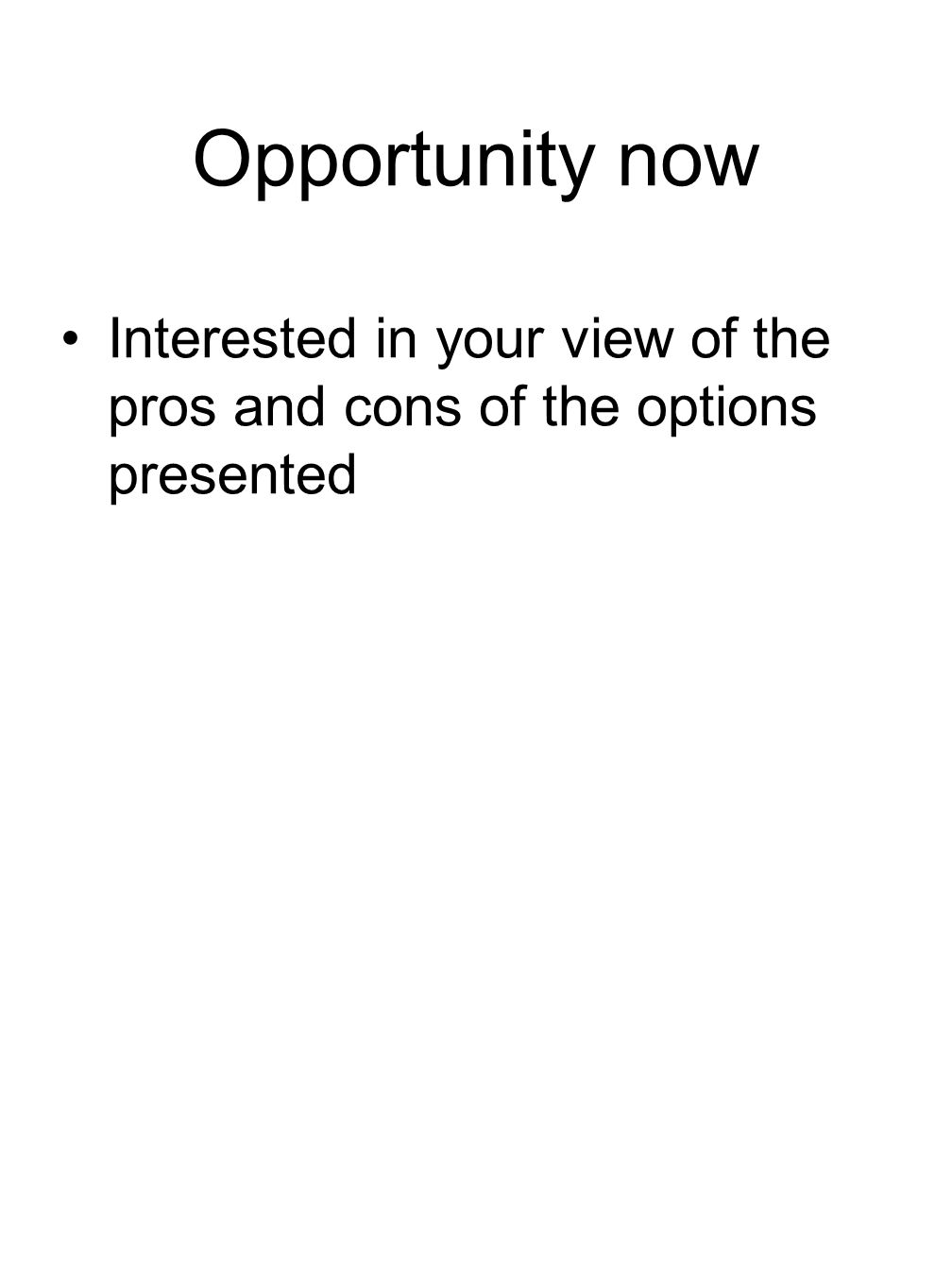 Opportunity now Interested in your view of the pros and cons of the options presented