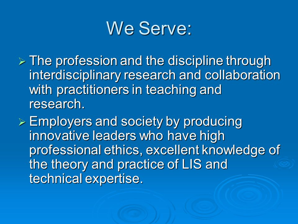 We Serve:  The profession and the discipline through interdisciplinary research and collaboration with practitioners in teaching and research.  Empl
