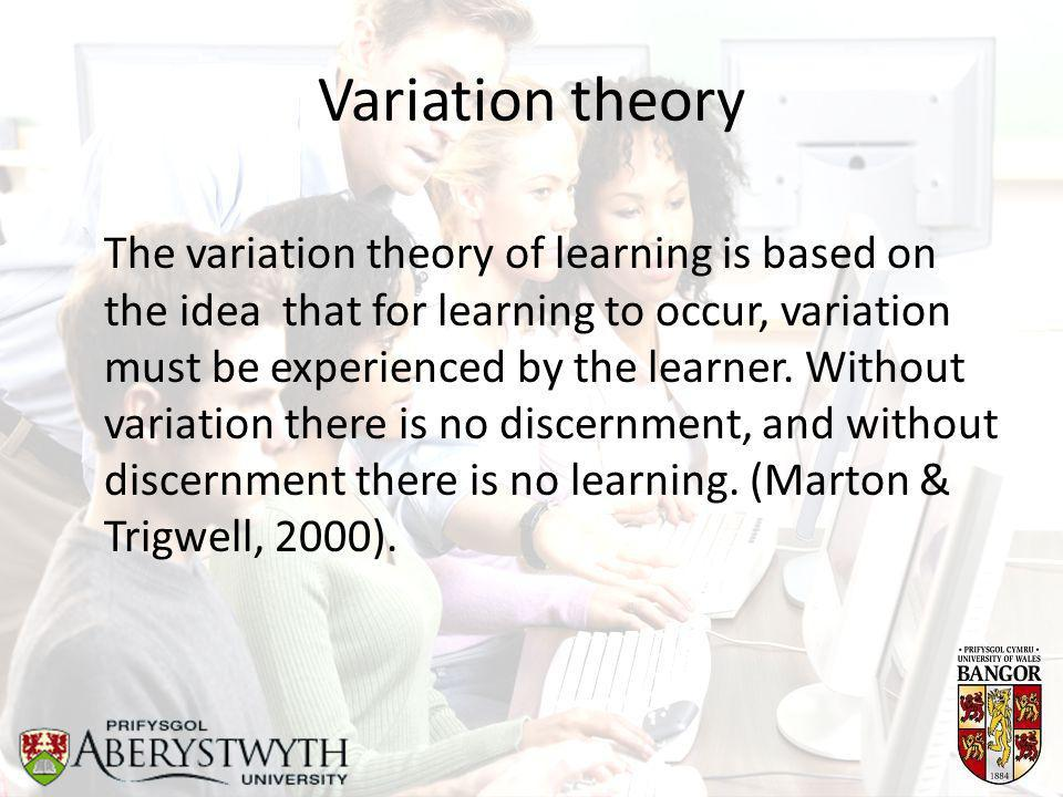 Variation theory The variation theory of learning is based on the idea that for learning to occur, variation must be experienced by the learner. Witho