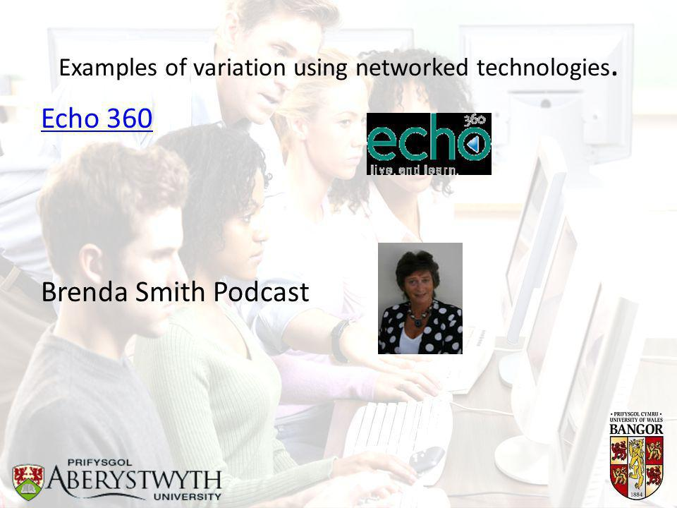 Examples of variation using networked technologies. Echo 360 Brenda Smith Podcast