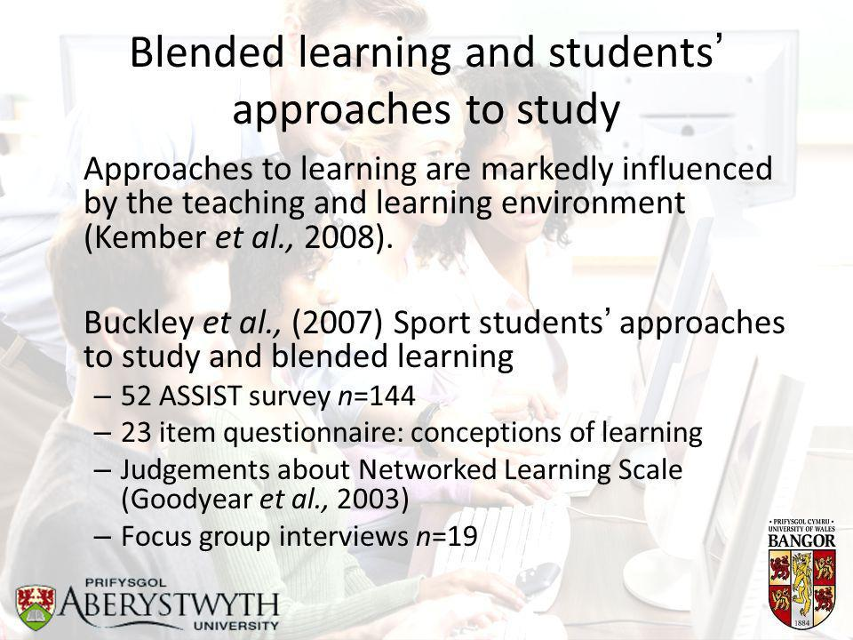Blended learning and students' approaches to study Approaches to learning are markedly influenced by the teaching and learning environment (Kember et al., 2008).