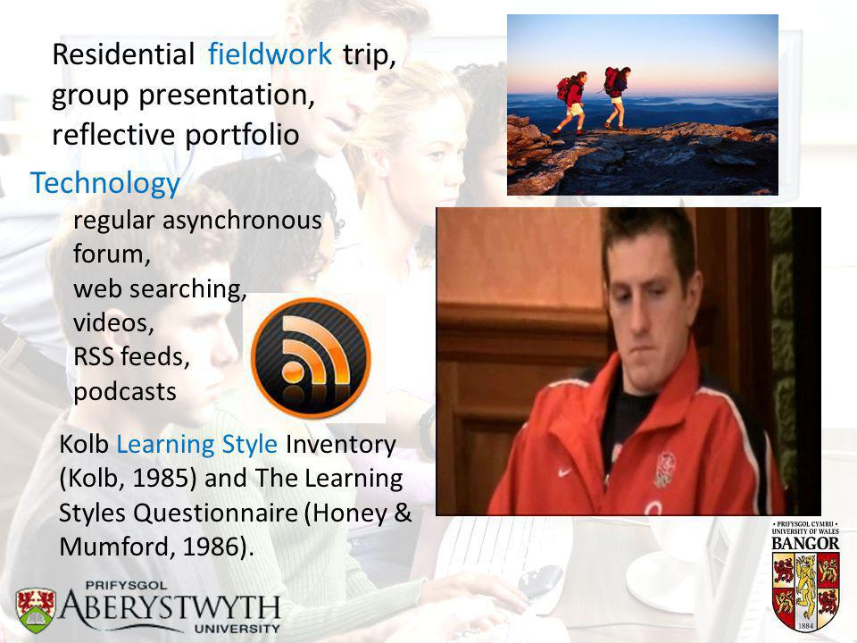 Residential fieldwork trip, group presentation, reflective portfolio Technology regular asynchronous forum, web searching, videos, RSS feeds, podcasts