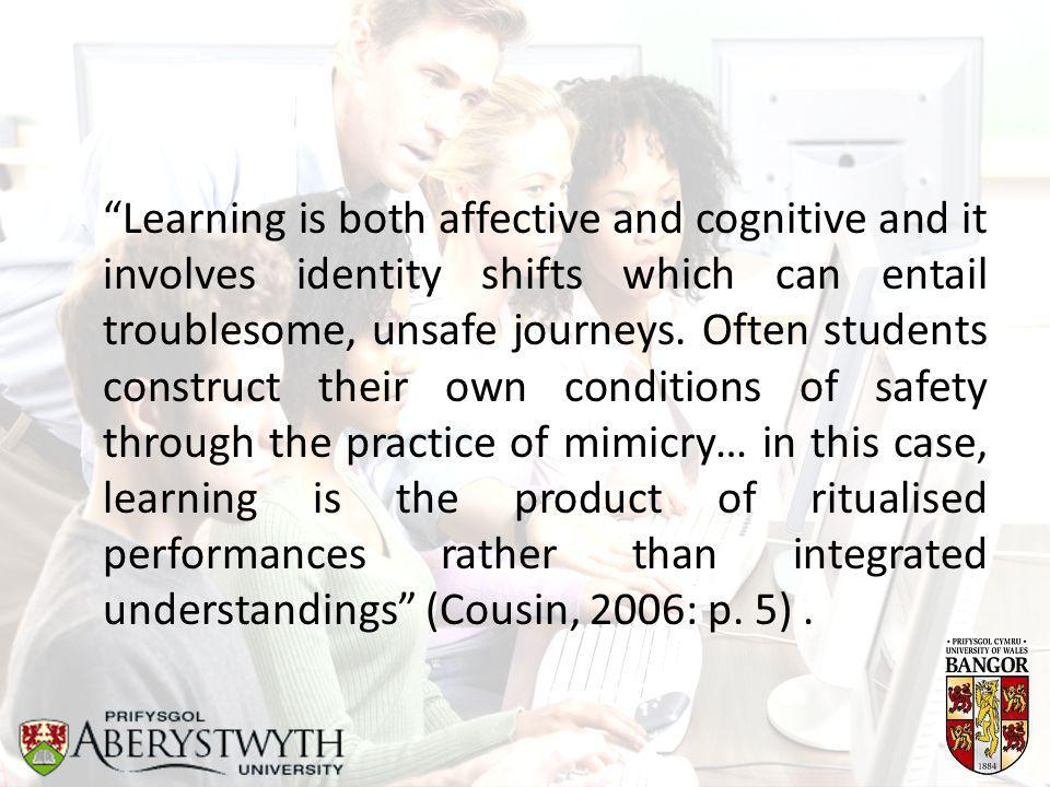 """""""Learning is both affective and cognitive and it involves identity shifts which can entail troublesome, unsafe journeys. Often students construct thei"""