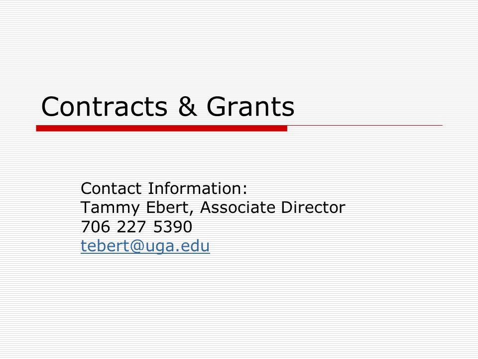 Contracts & Grants Contact Information: Tammy Ebert, Associate Director 706 227 5390 tebert@uga.edu
