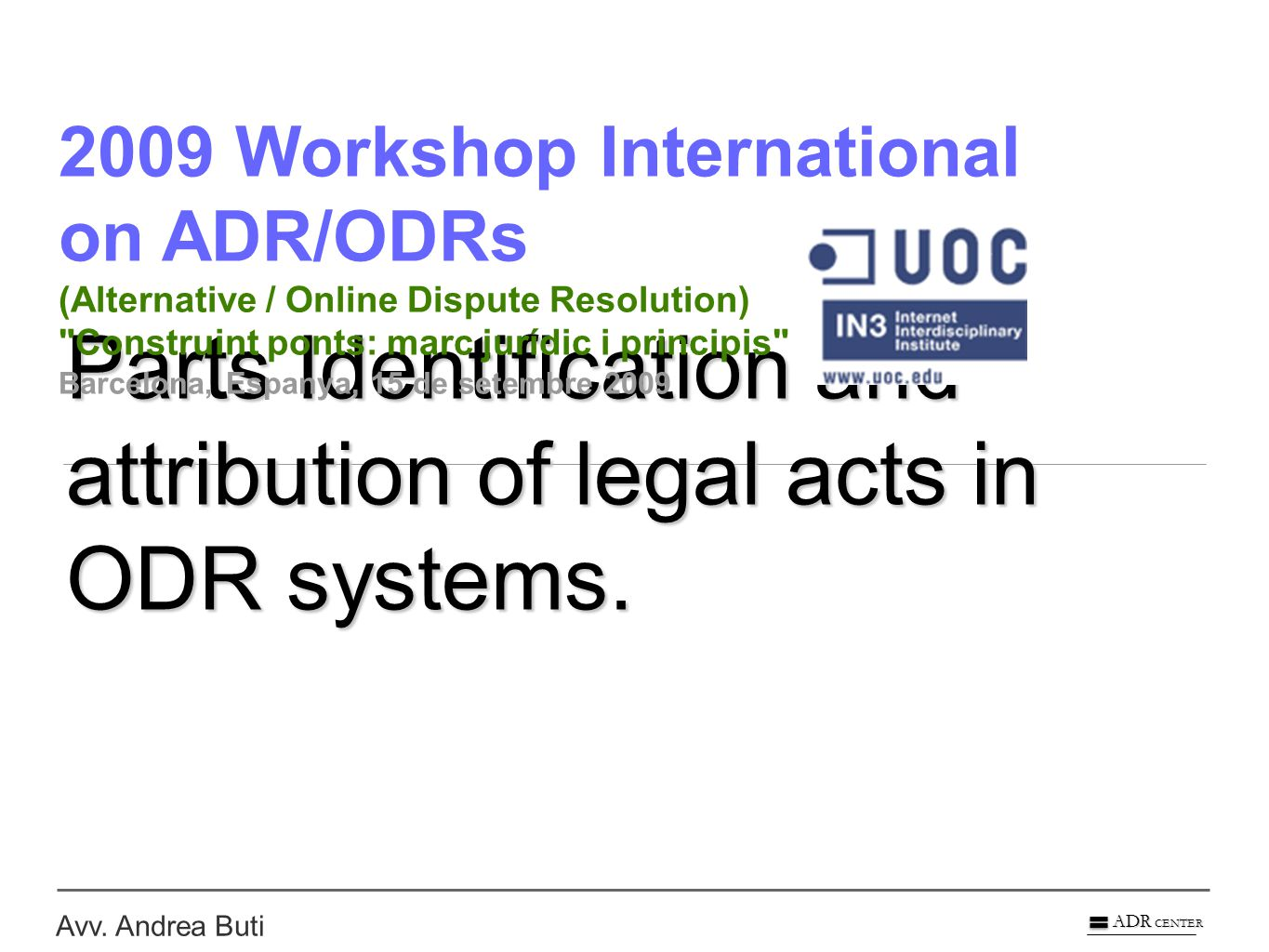 Avv. Andrea Buti ADR CENTER Parts Identification and attribution of legal acts in ODR systems.