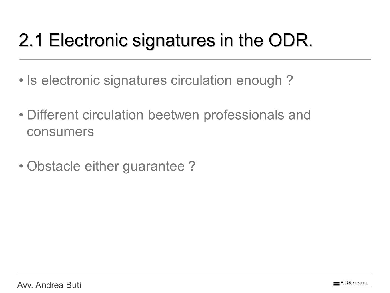 Avv. Andrea Buti ADR CENTER 2.1 Electronic signatures in the ODR.