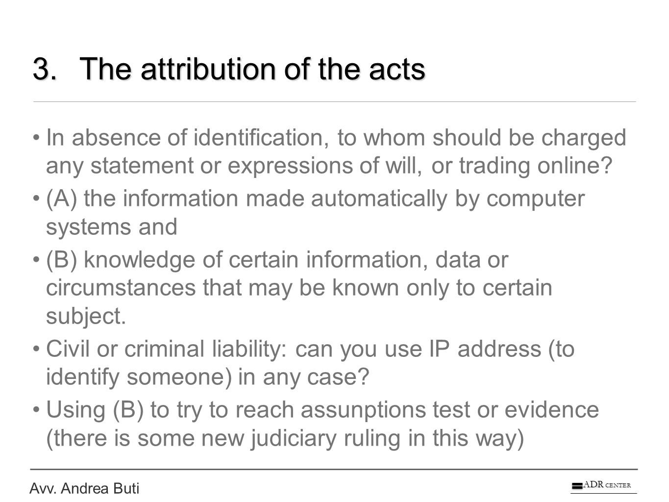 Avv. Andrea Buti ADR CENTER 3.The attribution of the acts In absence of identification, to whom should be charged any statement or expressions of will