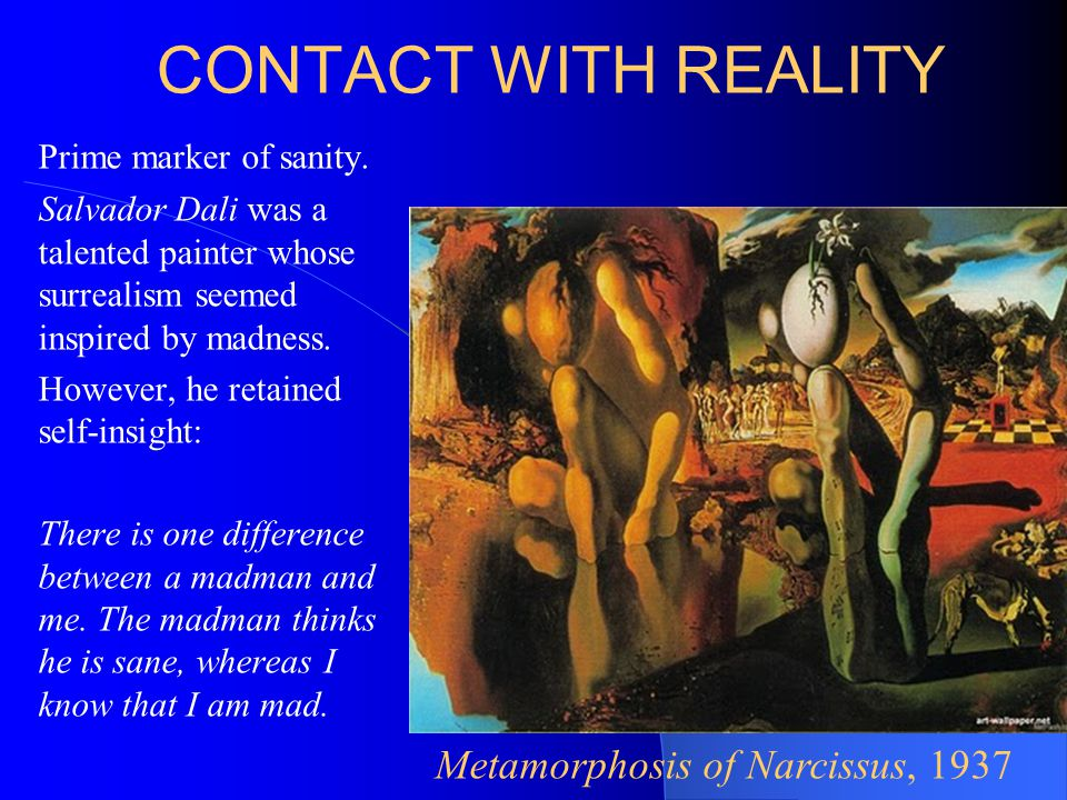 CONTACT WITH REALITY Prime marker of sanity.
