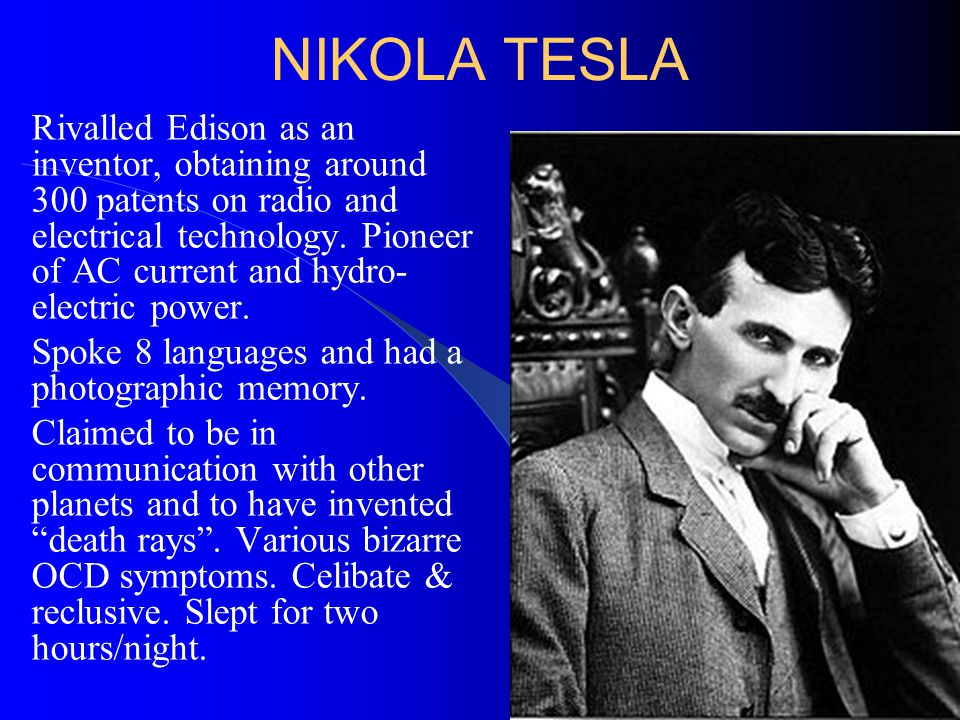 NIKOLA TESLA Rivalled Edison as an inventor, obtaining around 300 patents on radio and electrical technology.