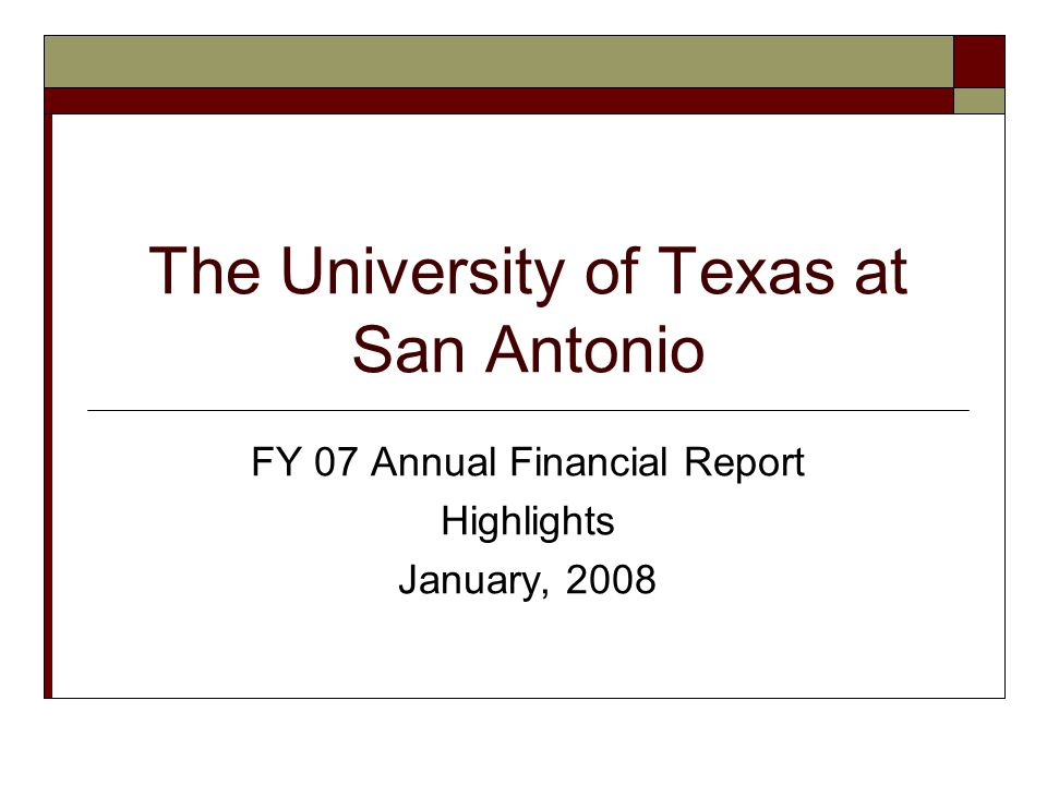 The University of Texas at San Antonio FY 07 Annual Financial Report Highlights January, 2008
