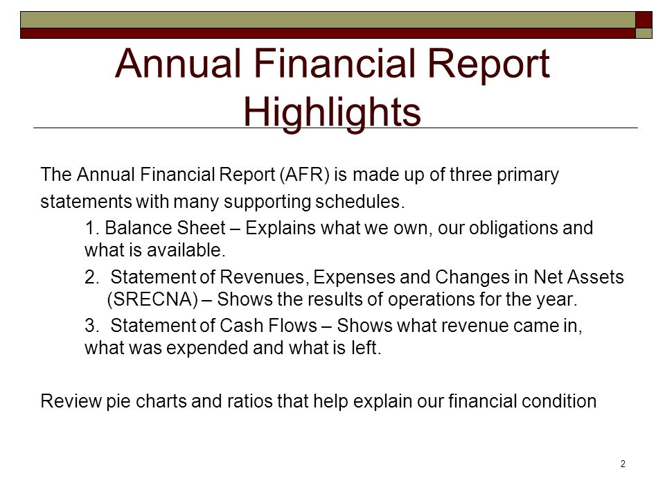 2 Annual Financial Report Highlights The Annual Financial Report (AFR) is made up of three primary statements with many supporting schedules.