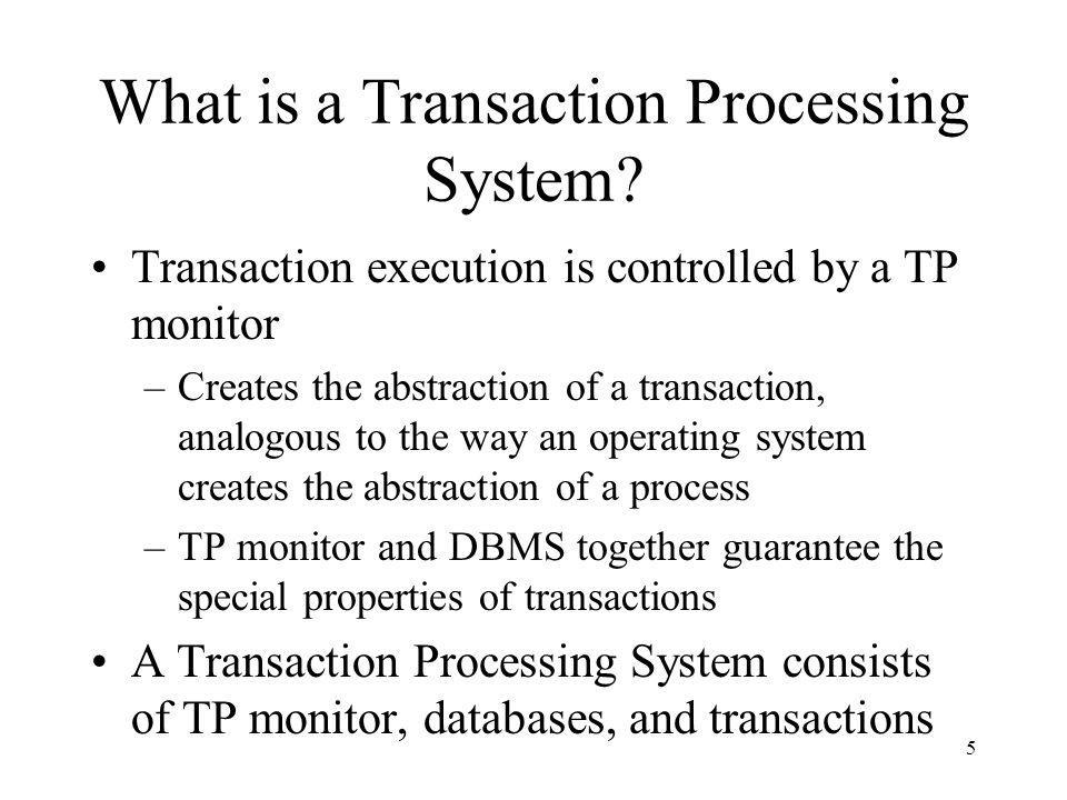 6 Transaction Processing System TP Monitor DBMS database transactions DBMS database