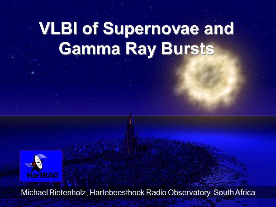1 Michael Bietenholz, Hartebeesthoek Radio Observatory, South Africa VLBI of Supernovae and Gamma Ray Bursts