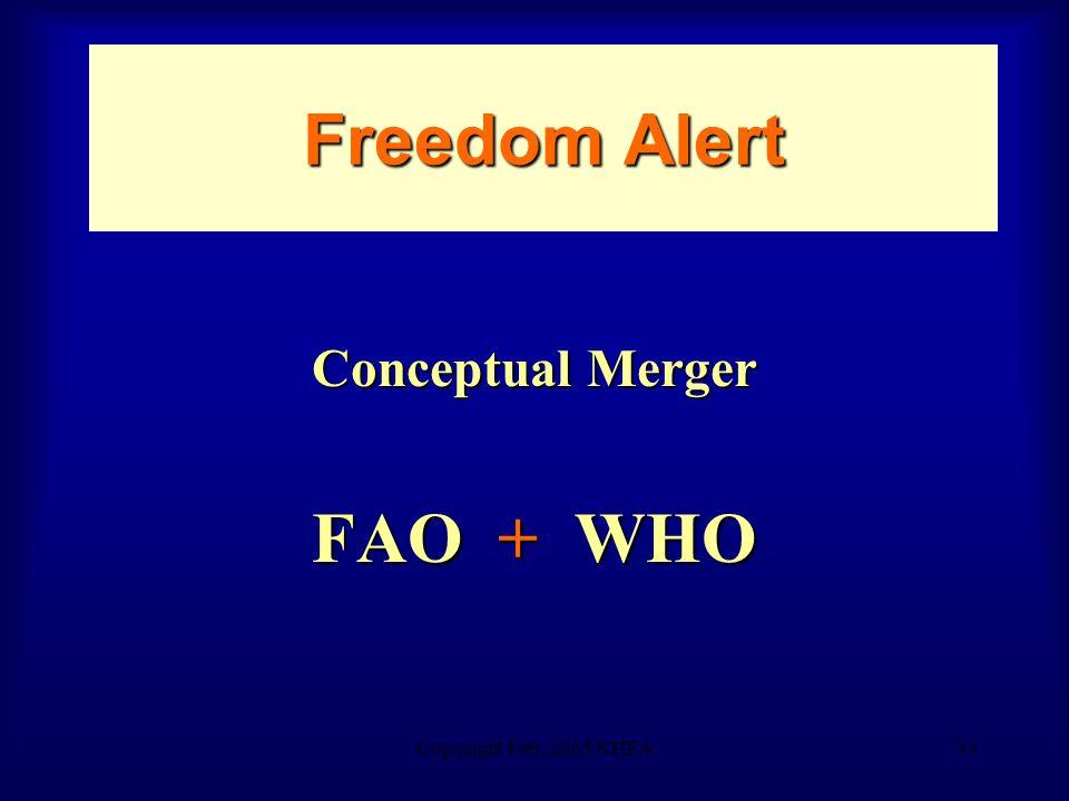 Copyright Feb. 2005 NHFA33 Freedom Alert Conceptual Merger FAO + WHO
