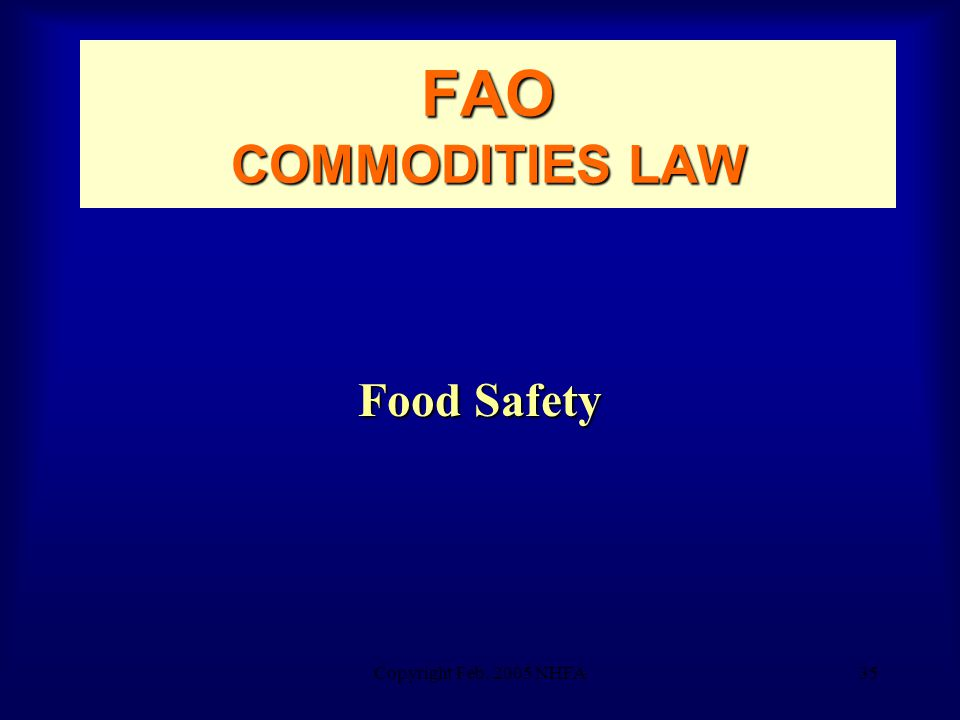 Copyright Feb. 2005 NHFA35 FAO COMMODITIES LAW Food Safety