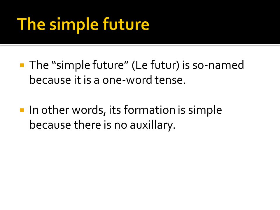  The simple future is used to refer to future events, that is, to make predictions.