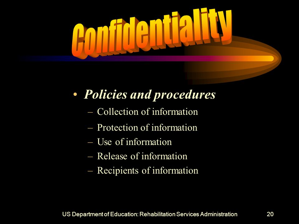 US Department of Education: Rehabilitation Services Administration20 Policies and procedures –Collection of information –Protection of information –Use of information –Release of information –Recipients of information