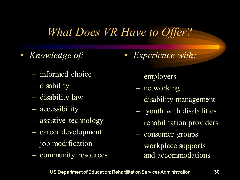 US Department of Education: Rehabilitation Services Administration30 What Does VR Have to Offer.