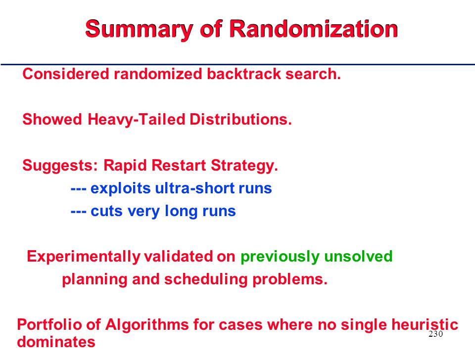229 Summary of Randomization Considered randomized backtrack search.