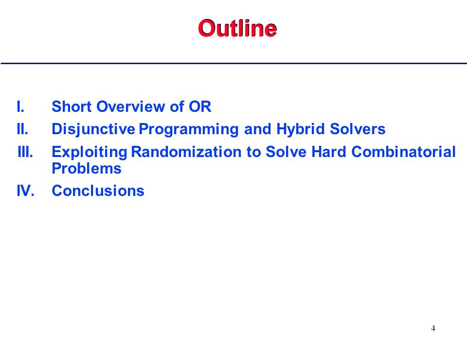 4 Outline I.Short Overview of OR II.Disjunctive Programming and Hybrid Solvers III.