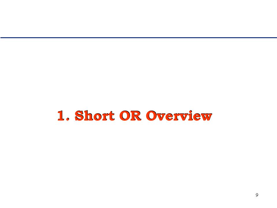 9 1. Short OR Overview