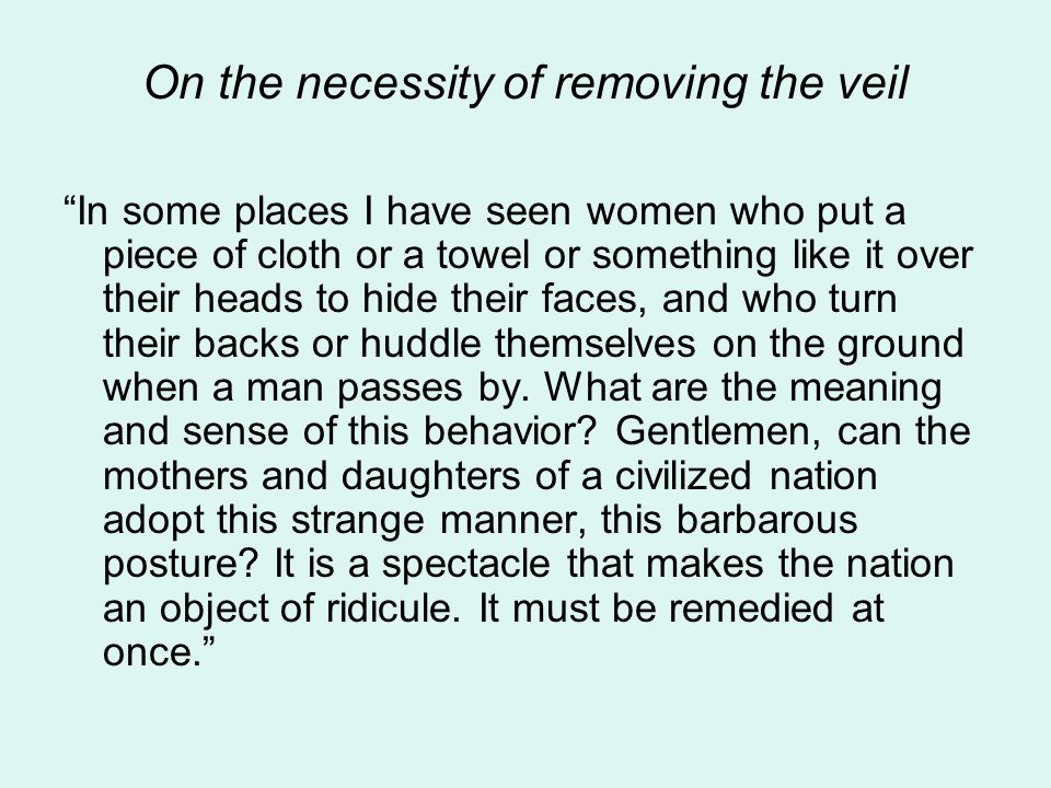 "On the necessity of removing the veil ""In some places I have seen women who put a piece of cloth or a towel or something like it over their heads to h"