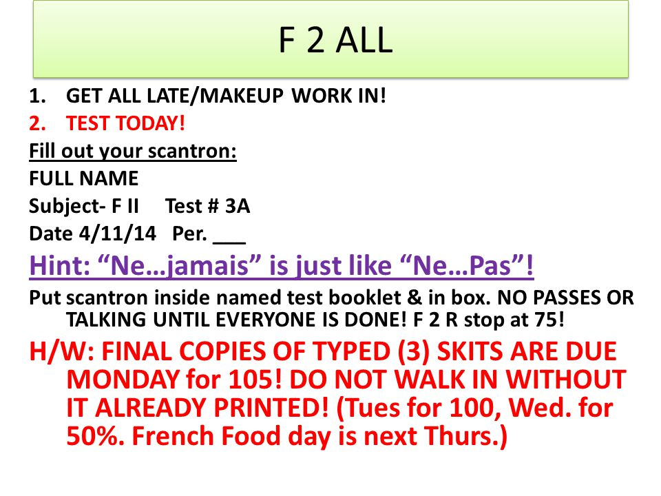 F 2 ALL 1.GET ALL LATE/MAKEUP WORK IN. 2.TEST TODAY.