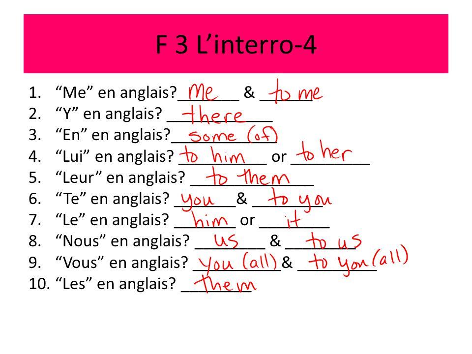 F 3 L'interro-4 1. Me en anglais?_______ & ______ 2. Y en anglais.