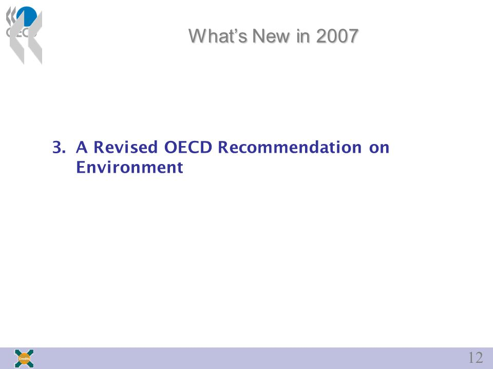 12 What's New in 2007 3.A Revised OECD Recommendation on Environment