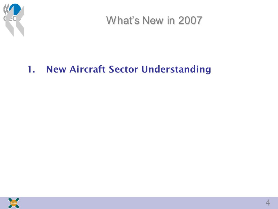 4 What's New in 2007 1. New Aircraft Sector Understanding