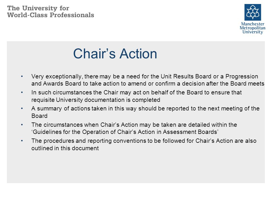 Chair's Action Very exceptionally, there may be a need for the Unit Results Board or a Progression and Awards Board to take action to amend or confirm