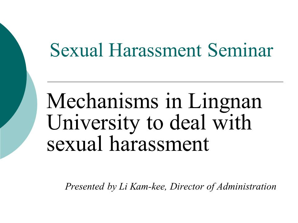 Sexual Harassment Seminar Mechanisms in Lingnan University to deal with sexual harassment Presented by Li Kam-kee, Director of Administration
