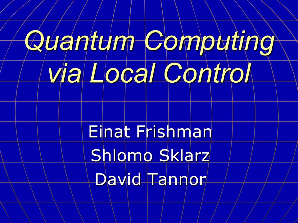 Quantum Computing via Local Control Einat Frishman Shlomo Sklarz David Tannor