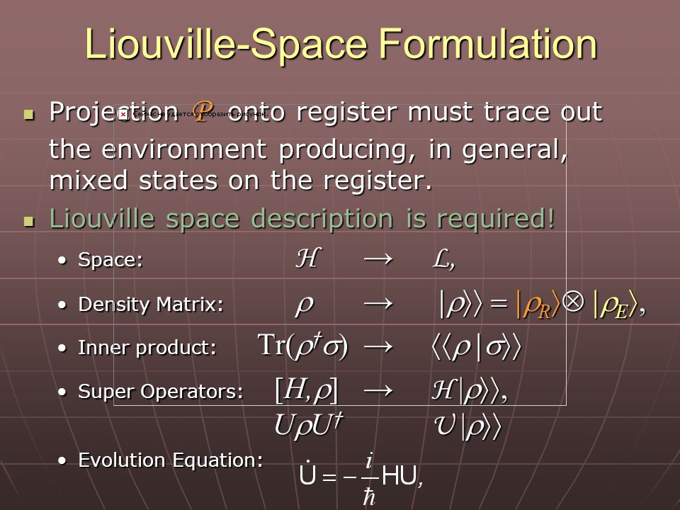 Liouville-Space Formulation Projection P onto register must trace out the environment producing, in general, mixed states on the register.