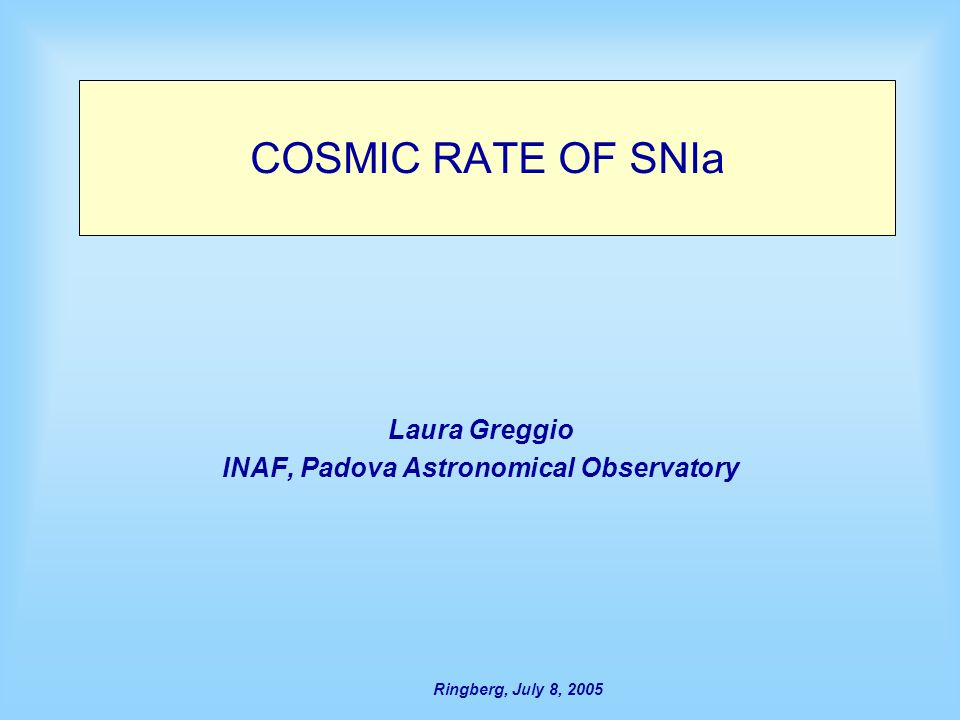 Ringberg, July 8, 2005 Results of the convolution: The results of the convolution are rather sensitive to the adopted cosmic SFR: A steep increase from z=0 to 1 favors a steep increase of the cosmic SNIa rate A decrease from z=1 upward Could explain the low SNIa rate at z=1.6