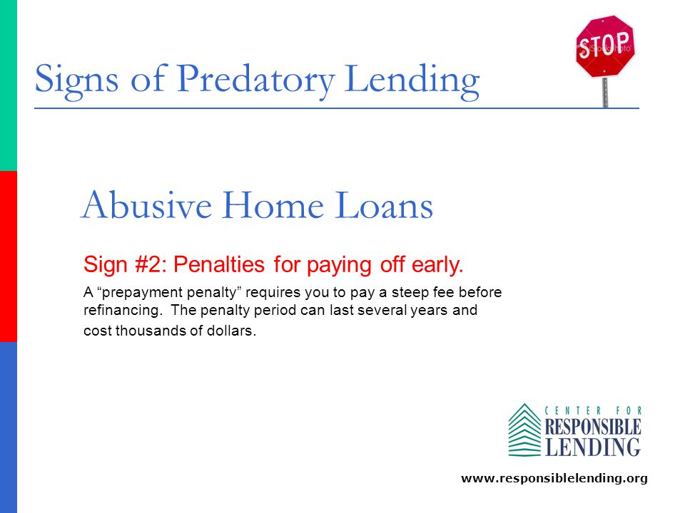 Signs of Predatory Lending www.responsiblelending.org Abusive Home Loans Sign #3: Inflated interest rates from brokers.