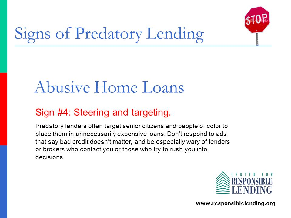 Signs of Predatory Lending www.responsiblelending.org Abusive Home Loans Sign #5: Adjustable interest rates that explode. Beware of adjustable-rate loans that can rise significantly, especially if it isn't possible for the interest rate to go lower, only higher.