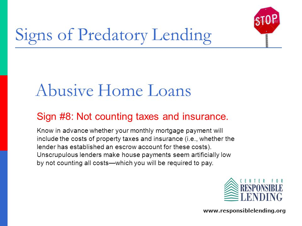 Signs of Predatory Lending www.responsiblelending.org Abusive Home Loans Sign #8: Not counting taxes and insurance.