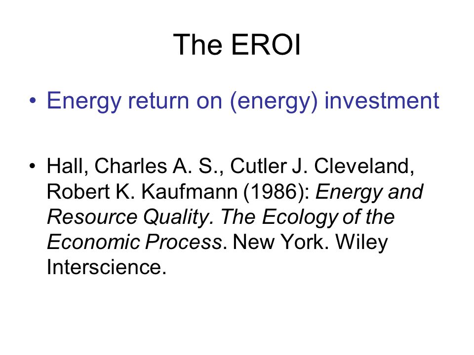 The EROI Energy return on (energy) investment Hall, Charles A.