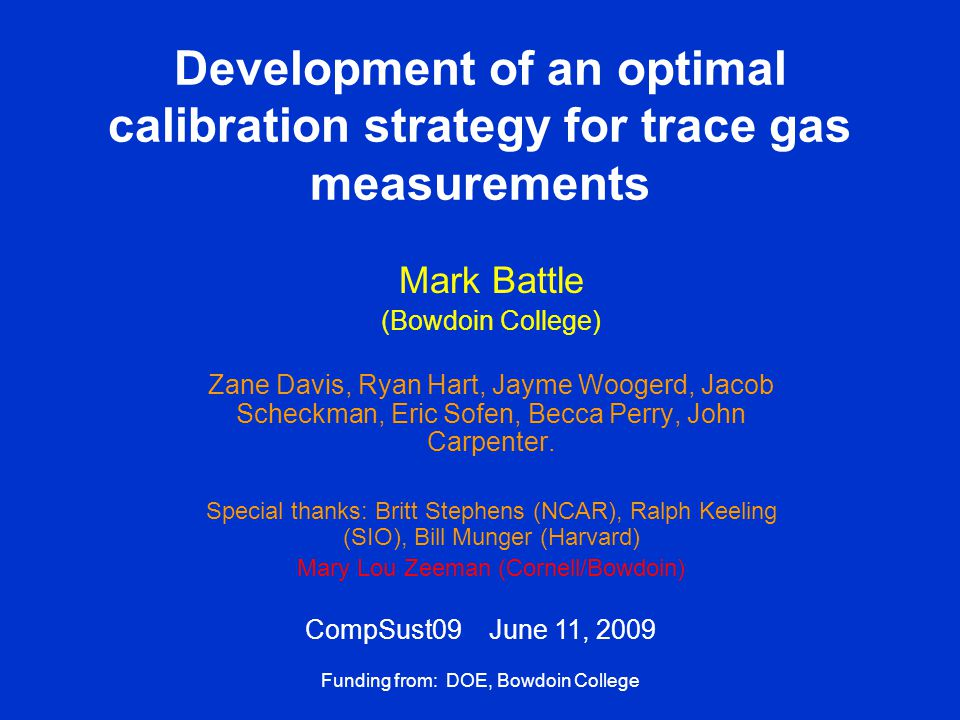 Development of an optimal calibration strategy for trace gas measurements Mark Battle (Bowdoin College) Zane Davis, Ryan Hart, Jayme Woogerd, Jacob Scheckman, Eric Sofen, Becca Perry, John Carpenter.