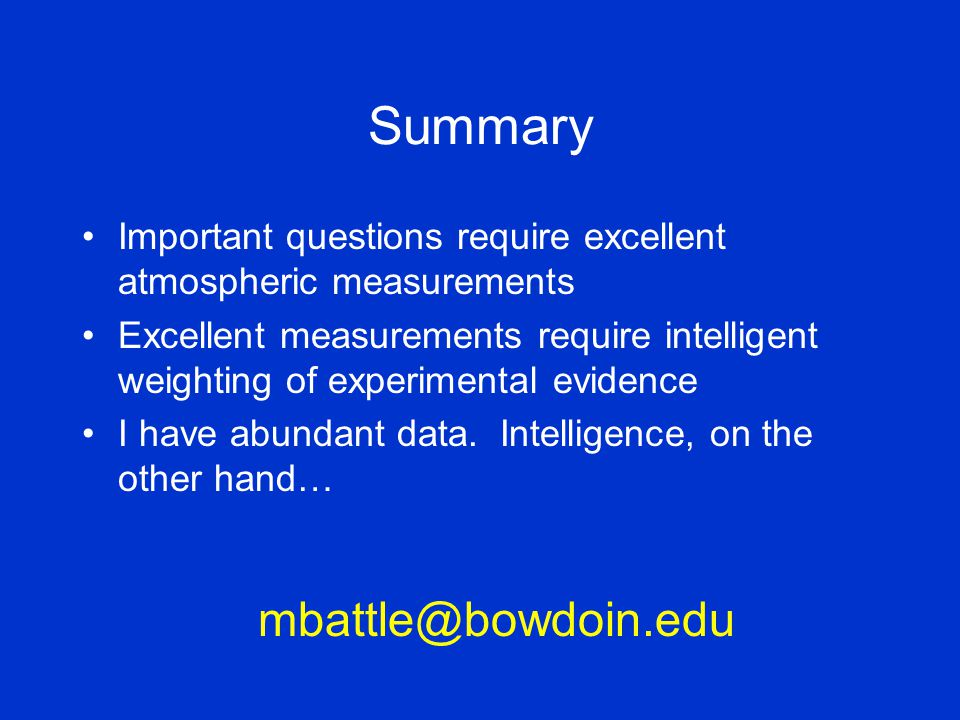 Summary Important questions require excellent atmospheric measurements Excellent measurements require intelligent weighting of experimental evidence I have abundant data.
